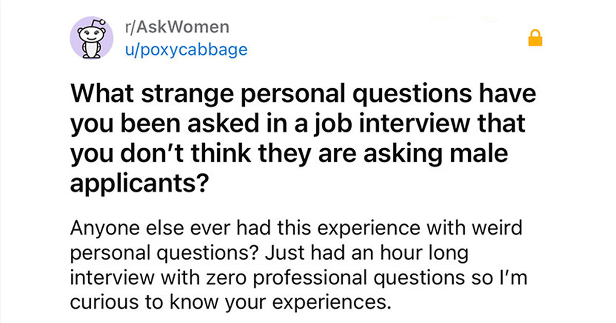 Women Share Weird Personal Questions They Were Asked During Job Interviews That Surely Are Not Relevant To The Position