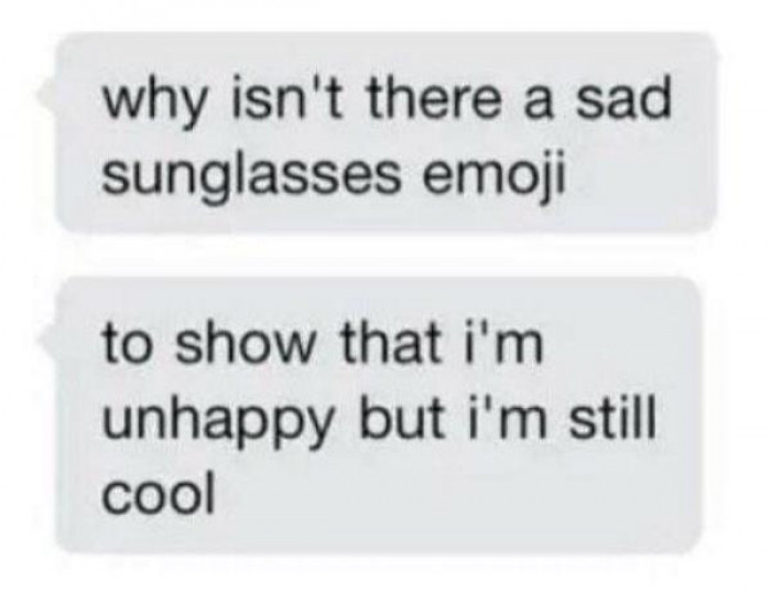 There is a severe lack of emojis that represent being cool and also depressed